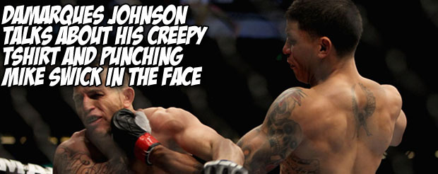 Damarques Johnson talks about his creepy tshirt and punching Mike Swick in the face