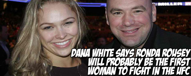 Dana White says that he likes Ronda Rousey because she's just like a Diaz brother