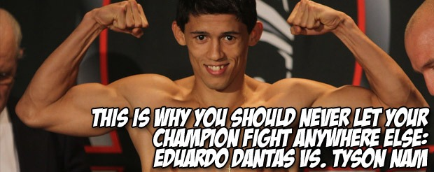 This is why you should never let your champion fight anywhere else: Eduardo Dantas vs. Tyson Nam