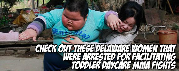 Check out these Delaware women that were arrested for facilitating toddler daycare MMA fights