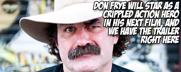 Don Frye will star as a crippled action hero in his next film, and we have the trailer right here