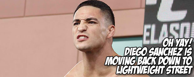 Oh yay! Diego Sanchez is moving back down to lightweight street