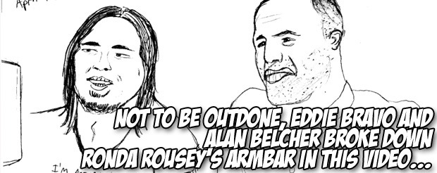 Not to be outdone, Eddie Bravo and Alan Belcher broke down Ronda Rousey's armbar in this video…