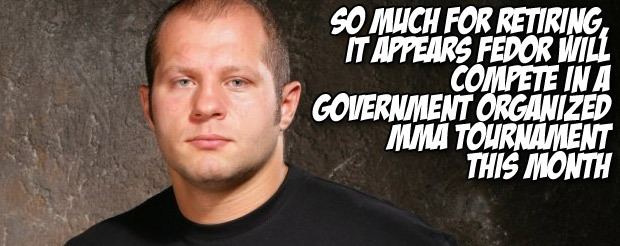 So much for retiring, it appears Fedor will compete in a government organized MMA tournament this month