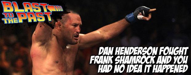 Dan Henderson fought Frank Shamrock and you had no idea it happened