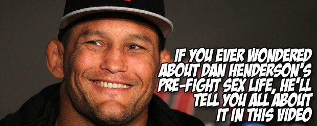 If you ever wondered about Dan Henderson's pre-fight sex life, he'll tell you all about it in this video