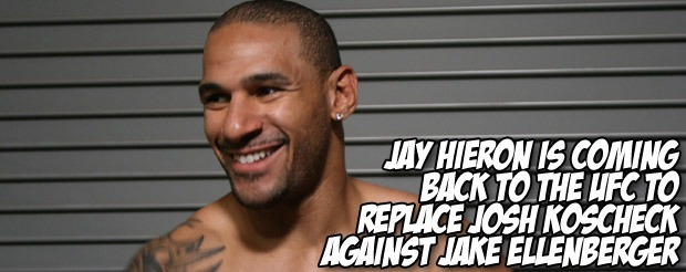 Jay Hieron is coming back to the UFC to replace Josh Koscheck against Jake Ellenberger