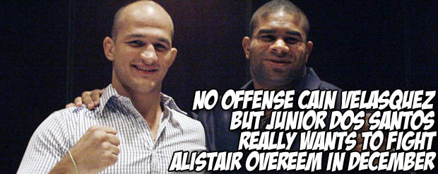 No offense Cain Velasquez but Junior Dos Santos really wants to fight Alistair Overeem in December