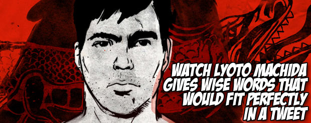 Watch Lyoto Machida gives wise words that would fit perfectly in a tweet