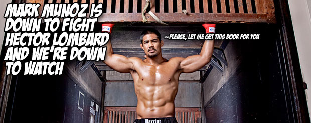 Mark Munoz is down to fight Hector Lombard and we're down to watch