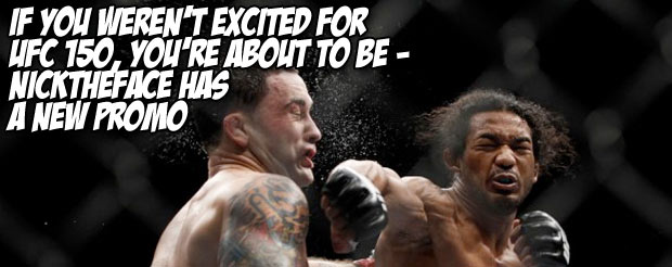 If you weren't excited for UFC 150, you're about to be – NickTheFace has a new promo