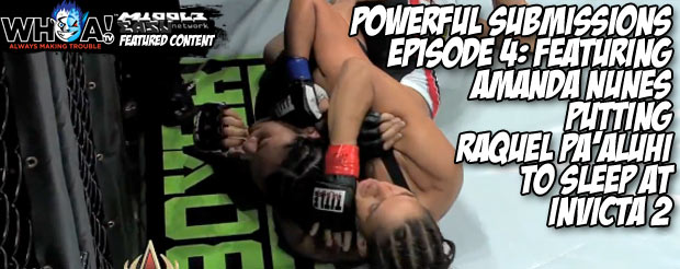 Powerful submissions Episode 4: featuring Amanda Nunes putting Raquel Pa'aluhi to sleep at Invicta 2