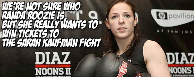 We're not sure who Randa Roozie is, but she really wants to win tickets to the Sarah Kaufman fight