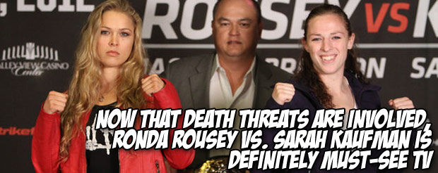 Now that death threats are involved, Ronda Rousey vs. Sarah Kaufman is definitely must-see TV