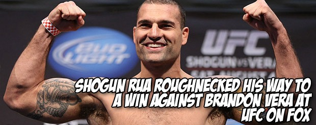 Shogun Rua roughnecked his way to a win against Brandon Vera at UFC on FOX