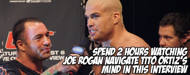 Spend two hours watching Joe Rogan navigate Tito Ortiz's mind in this interview
