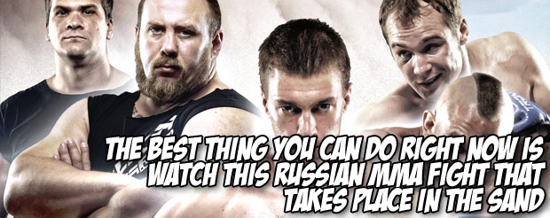 The best thing you can do right now is watch this Russian MMA fight that takes place in the sand