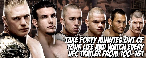 Take forty minutes out of your life and watch every UFC trailer from UFC 100 to UFC 151