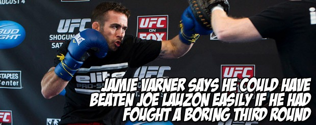 Jamie Varner says he could have beaten Joe Lauzon easily if he had fought a boring third round