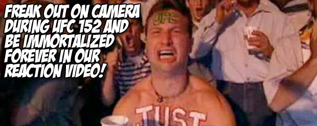Freak out on camera during UFC 152 and be immortalized forever in our reaction video!