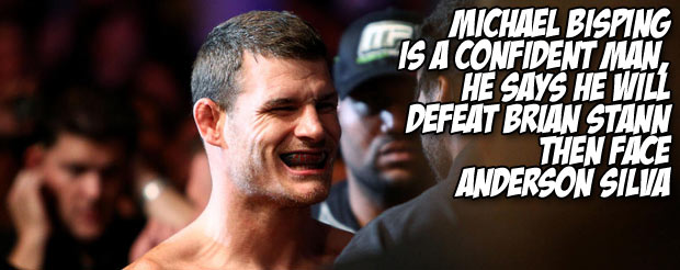 Michael Bisping is a confident man, he says he will defeat Brian Stann then face Anderson Silva