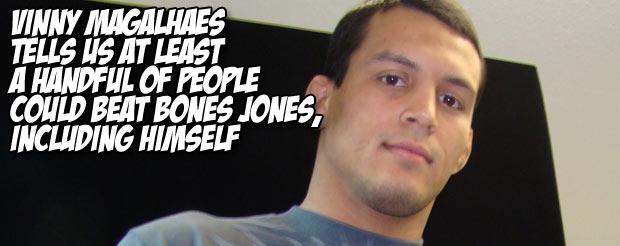 Vinny Magalhaes tells us at least a handful of people could beat Bones Jones, including himself