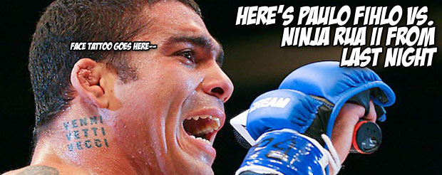 Here's Paulo Fihlo Vs. Ninja Rua II from last night