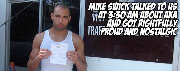 Mike Swick talked to us at 3:30 AM about AKA and he got rightfully proud and nostalgic