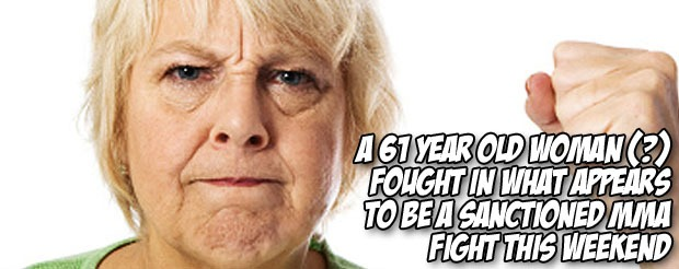 A 61 year old woman (?) fought in what appears to be a sanctioned MMA fight this weekend