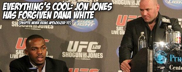 Everything's cool: Jon Jones has forgiven Dana White (despite not being apologized to)