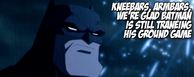 Kneebars, armbars, we're glad Batman is still traneing his ground game