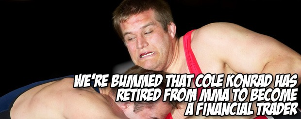 We're bummed that Cole Konrad has retired from MMA to become a financial trader