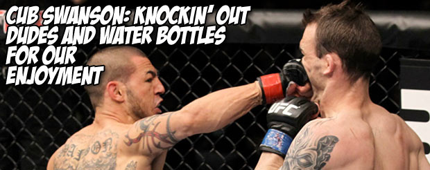 Cub Swanson: knockin' out dudes and water bottles for our enjoyment