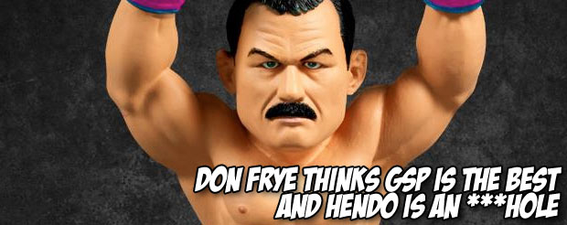 Don Frye thinks GSP is the best and Hendo is an ***hole