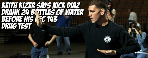 Keith Kizer says Nick Diaz drank 24 bottles of water before his UFC 143 drug test