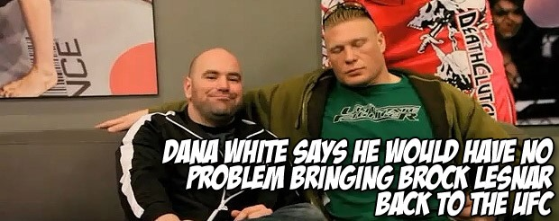 Dana White says he would have no problem bringing Brock Lesnar back to the UFC