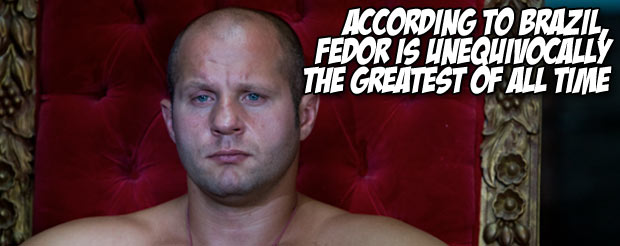According to Brazil, Fedor is unequivocally the greatest of all time
