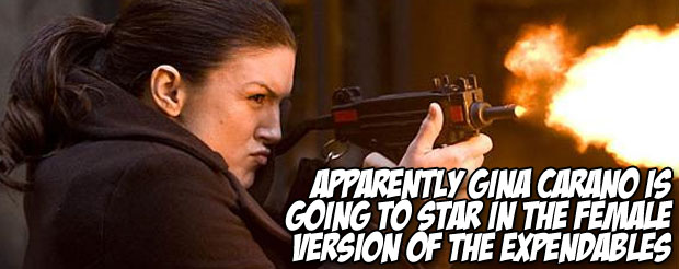 Apparently Gina Carano is going to star in the female version of The Expendables