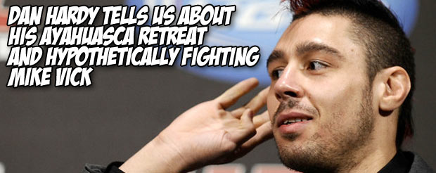 Dan Hardy tells us about his Ayahausca retreat and hypothetically fighting Mike Vick
