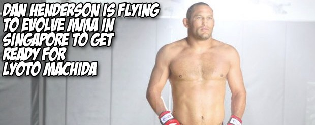 Dan Henderson is flying to Evolve MMA in Singapore to get ready for Lyoto Machida