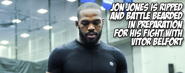 Jon Jones is ripped and battle bearded in preparation for his fight with Vitor Belfort