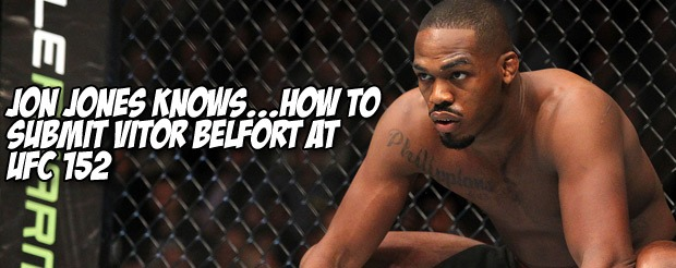 Jon Jones knows…how to submit Vitor Belfort at UFC 152