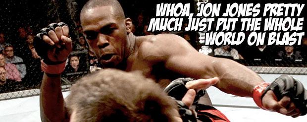Whoa, Jon Jones pretty much just put the whole world on blast