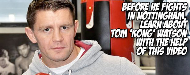 Before he fights in Nottingham, learn about Tom 'Kong' Watson with the help of this video
