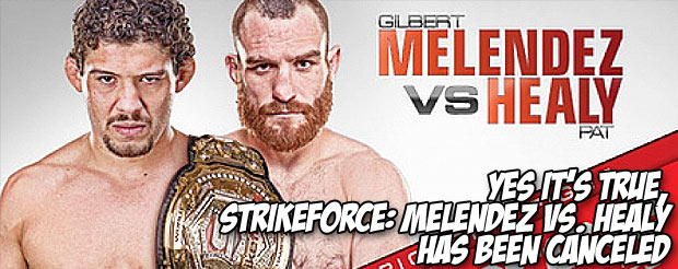 Yes it's true, Strikeforce: Melendez vs. Healy has been canceled