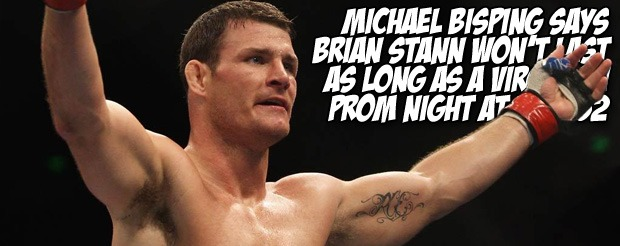 Michael Bisping says Brian Stann won't last as long as a virgin on prom night at UFC 152