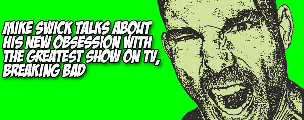 Mike Swick talks about his new obsession with the greatest show on TV, Breaking Bad