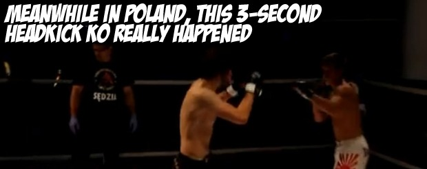 Meanwhile in Poland, this 3-second headkick KO really happened