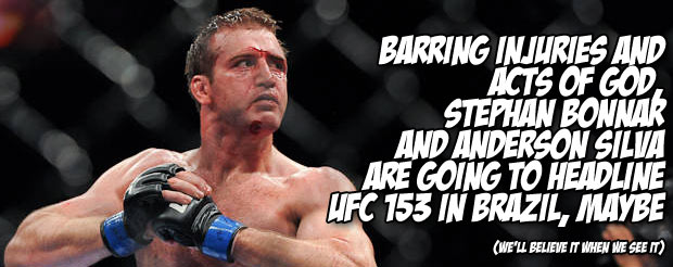 Barring injuries and acts of God, Stephan Bonnar and Anderson Silva are going to headline UFC 153 in Brazil, maybe