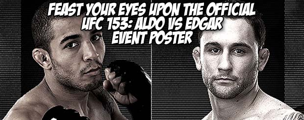 Feast your eyes upon the official UFC 153: Aldo vs Edgar event poster